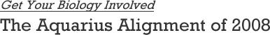The Aquarius Alignment of 2008